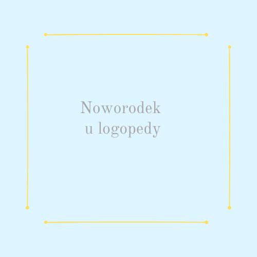 Noworodek u logopedy